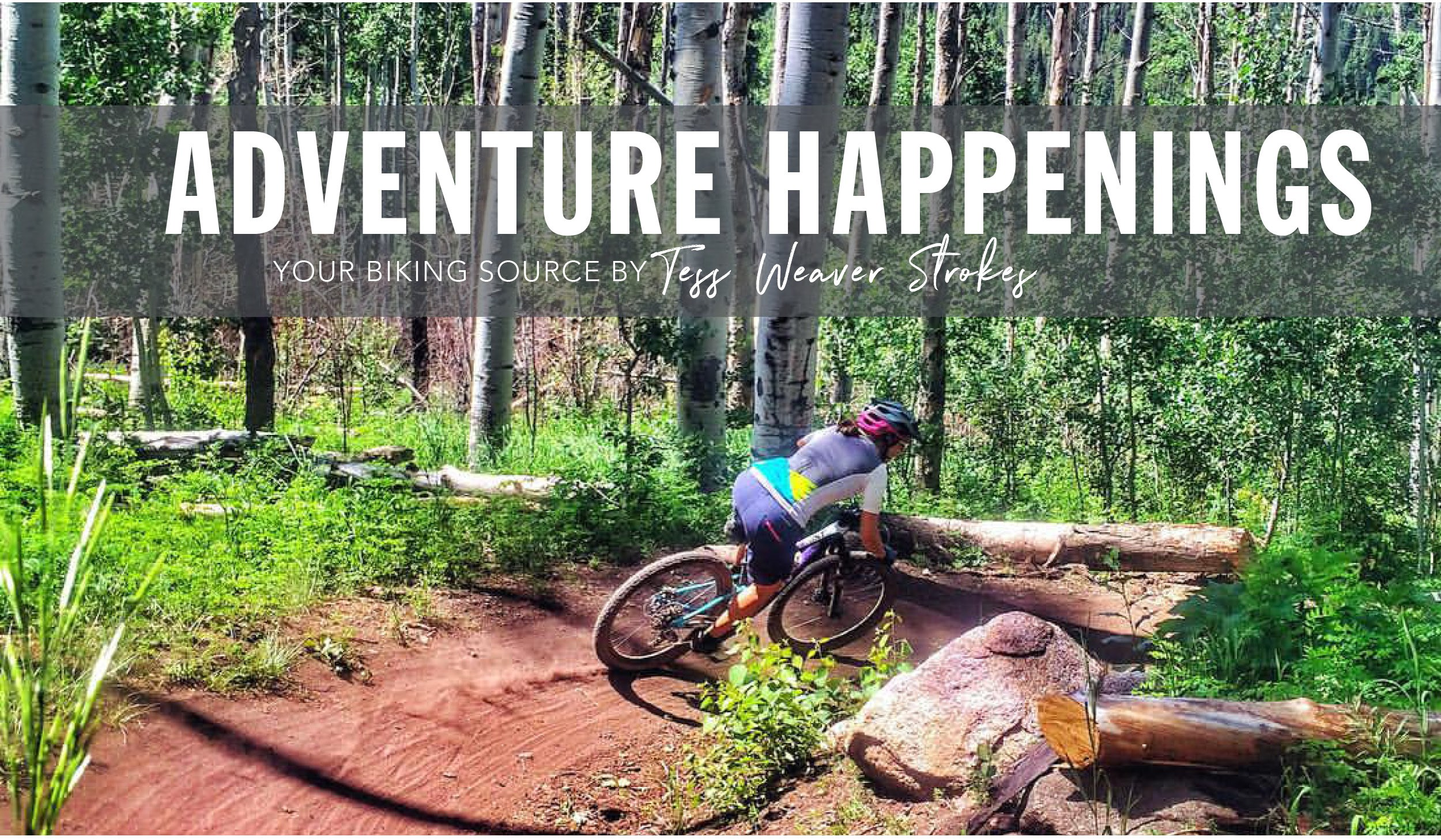 Adventure Happenings. Your Biking Source with Tess Weaver Strokes
