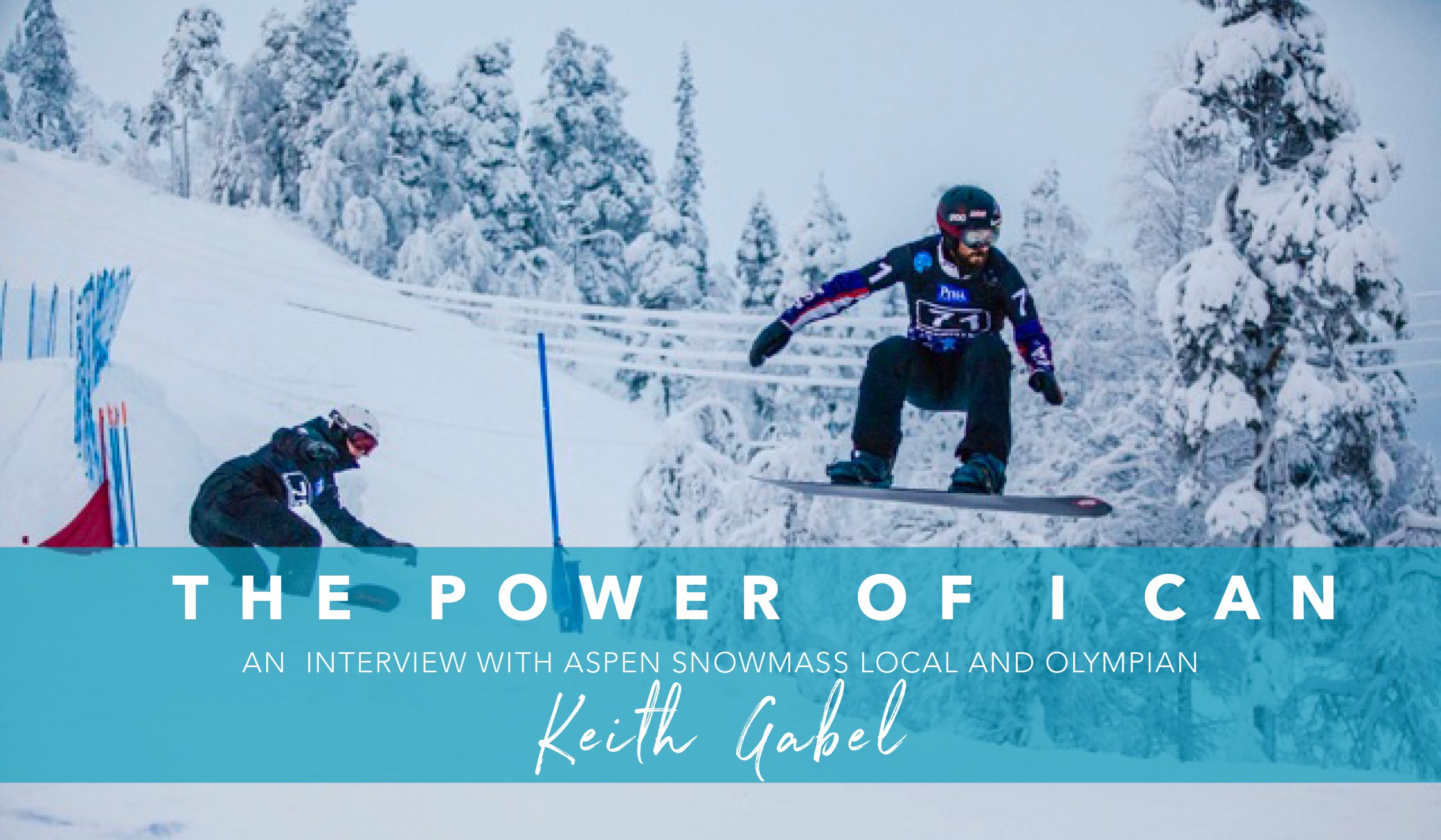 The power of I CAN. An  interview with Aspen Snowmass local and Olympian Keith Gabel.